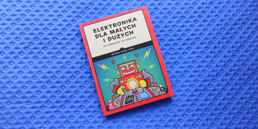 Elektronika dla małych i dużych – Recenzja